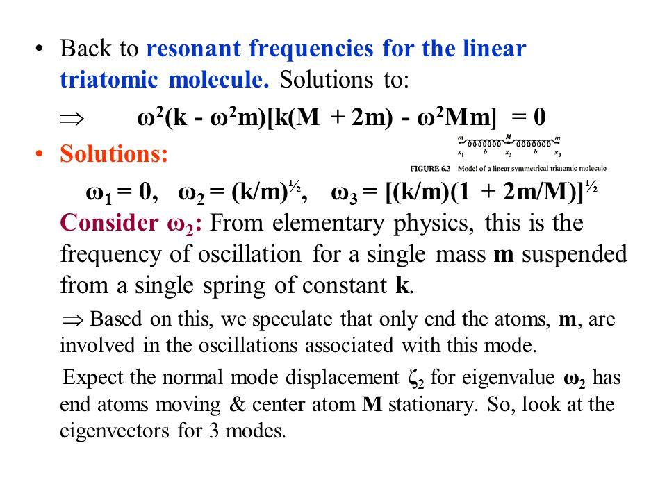  ω2(k - ω2m)[k(M + 2m) - ω2Mm] = 0 Solutions: